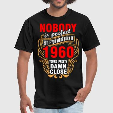 1960 Nobody is Perfect But If You Were Born in 1960 You - Men's T-Shirt
