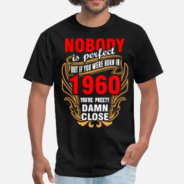 Born 1960 Nobody is Perfect But If You Were Born in 1960 You - Men's T-Shirt