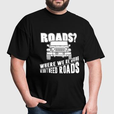 Offroad - We don't need roads - Men's T-Shirt