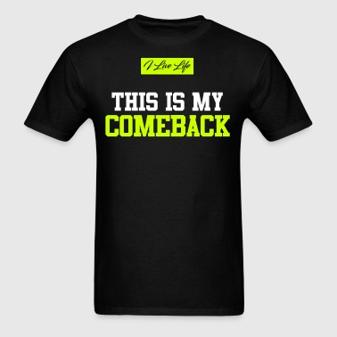 THIS IS MY COMEBACK | I Live Life Inspiring Quote - Men's T-Shirt