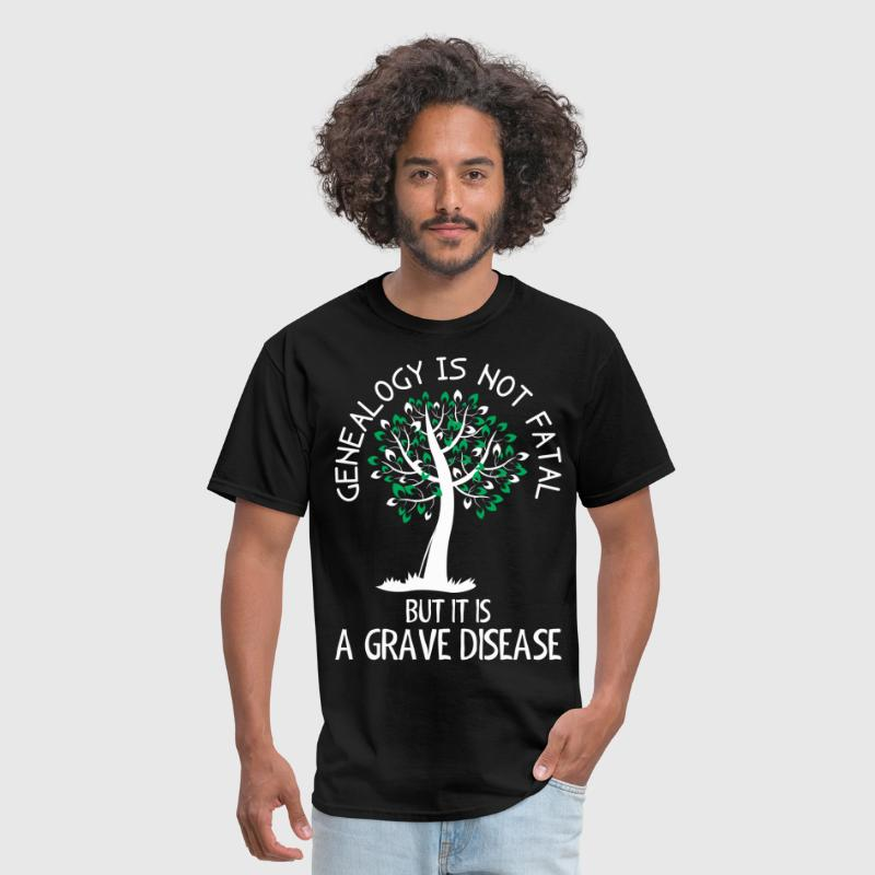 Genealogy Is Not Fatal But It Is A Grave Disease - Men's T-Shirt