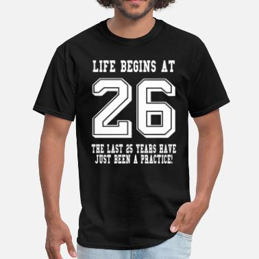 26th Age Birthday Life Begins At 26... 26th Birthday - Men's T-Shirt