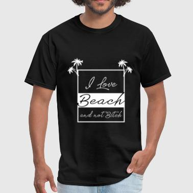 I Love Bitches I Love Beach and not bitch - Men's T-Shirt