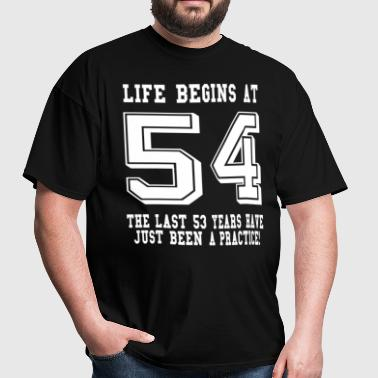 Life Begins At 54... 54th Birthday - Men's T-Shirt