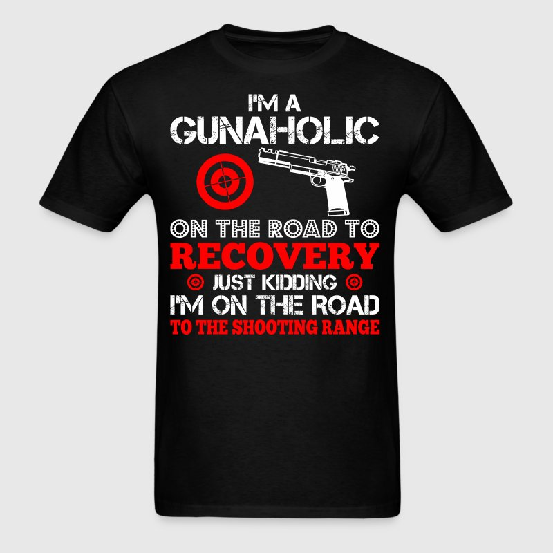 I m Gunaholic On The Road To Recovery Just Kidding - Men's T-Shirt