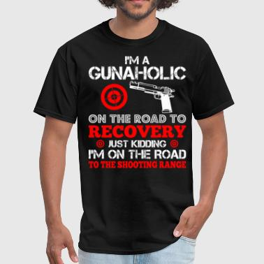 Road To Recovery I m Gunaholic On The Road To Recovery Just Kidding - Men's T-Shirt
