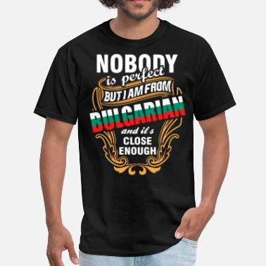 Bulgarian Girl Nobody is Perfect But I am From Bulgarian and Its  - Men's T-Shirt