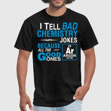 I Tell Bad Chemistry Jokes Good Ones - Men's T-Shirt