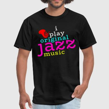 Original Music I play original Jazz Music - Men's T-Shirt