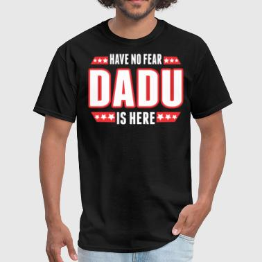 Have No Fear Dadu Is Here - Men's T-Shirt