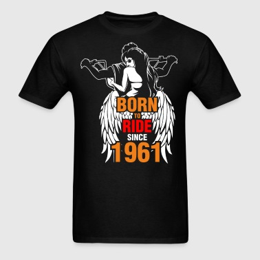 Born to Ride Since 1961 - Men's T-Shirt