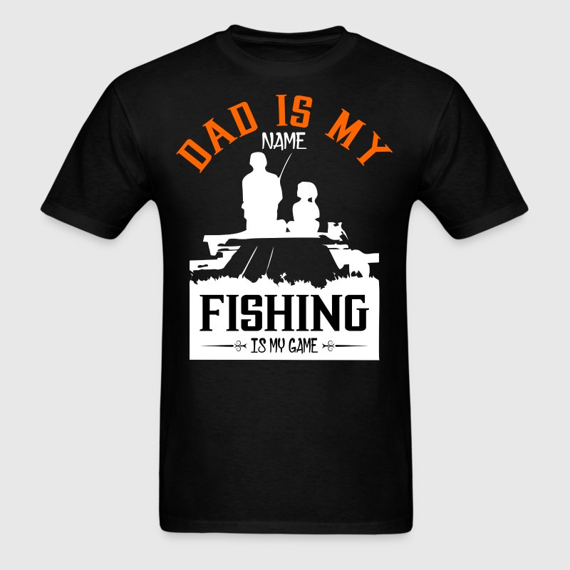 Dad is my Name Fishing Is My Game - Men's T-Shirt