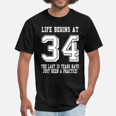 34 Birthday Life Begins At 34... 34th Birthday - Men's T-Shirt