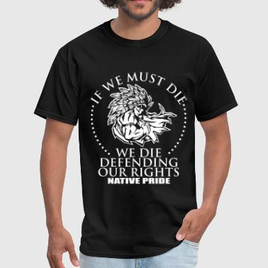 American Indian Wife Native pride - We die defending our rights - Men's T-Shirt