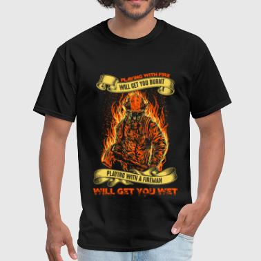 Fireman - Playing with fire will get you burnt - Men's T-Shirt