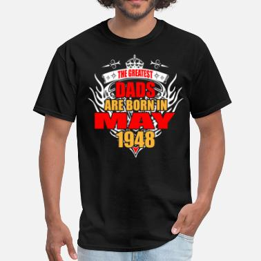 May 1948 The Greatest Dads are born in May 1948 - Men's T-Shirt