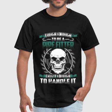 Pipe Fitter Pipe fitter - Tough enough, crazy enough - Men's T-Shirt