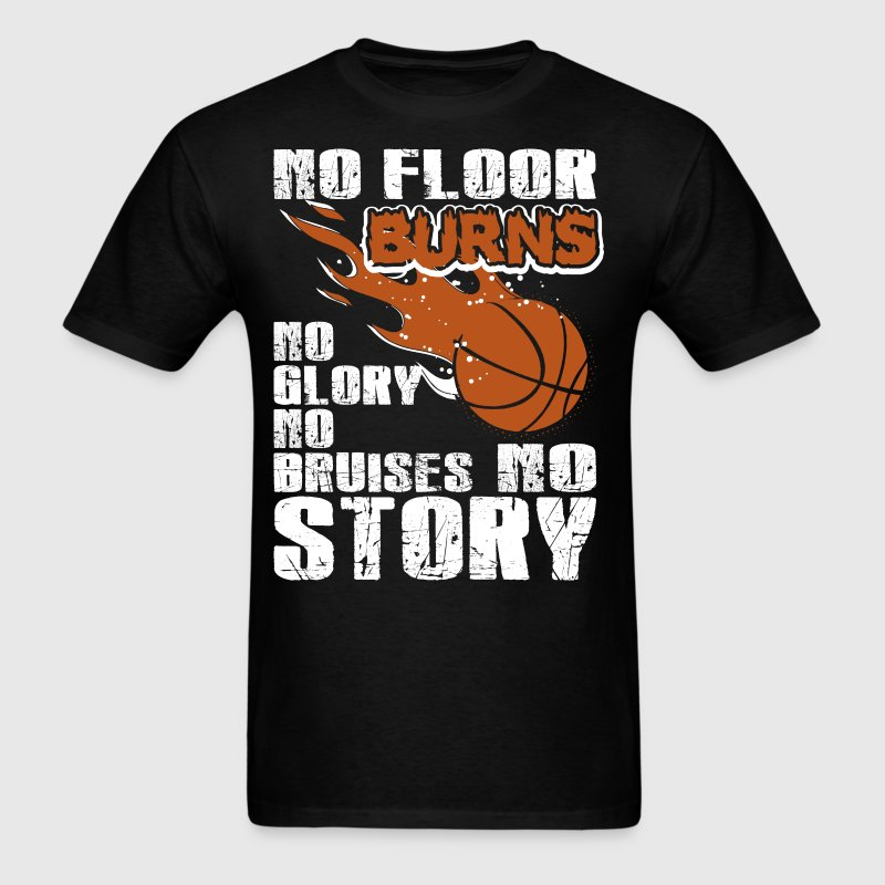 Basketball No Floor Burns No Glory No Bruises - Men's T-Shirt