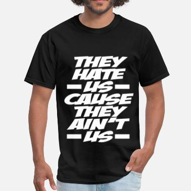 Bitchy Quotes They Hate Us Cause They Ain't Us - Men's T-Shirt