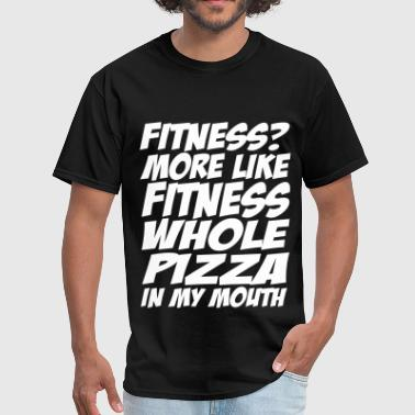 Fitness More Like Fitness Whole Pizza In My Mouth - Men's T-Shirt