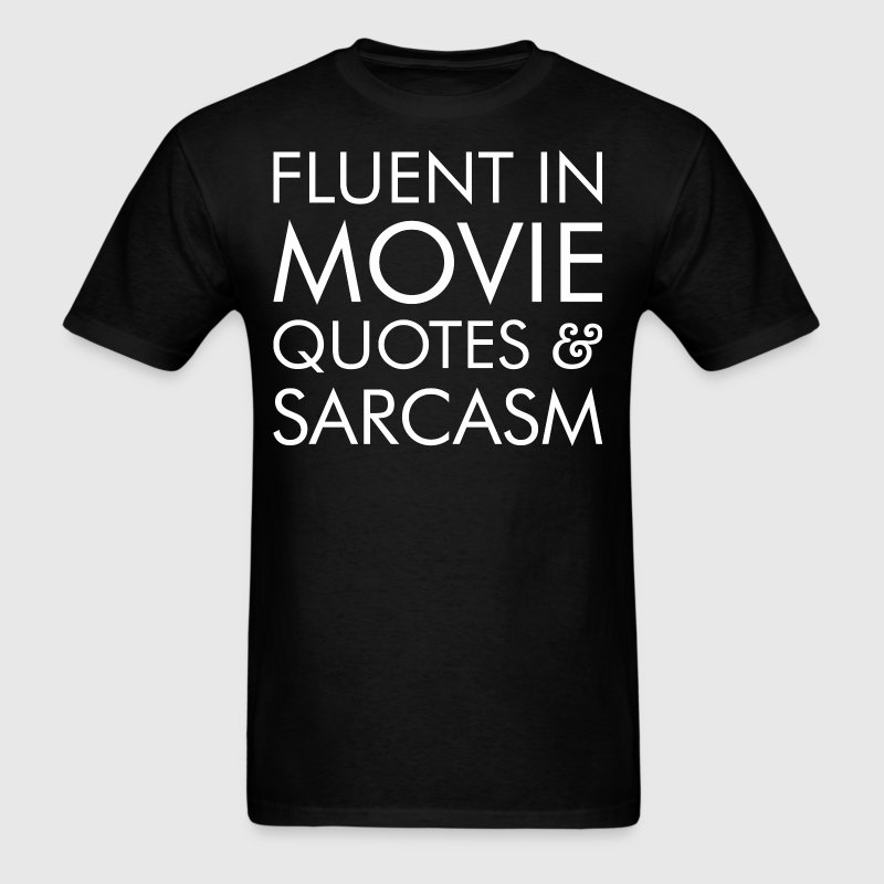 Fluent In Movie Quotes And Sarcasm - Men's T-Shirt