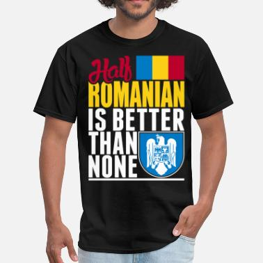 Half Romanian Half Romanian Is Better Than None - Men's T-Shirt