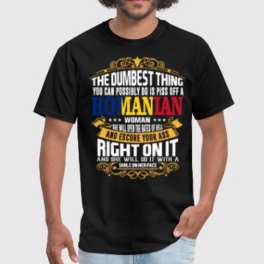 Romanian The Dumbest Thing You Can Possibly Do Is Piss Off  - Men's T-Shirt