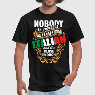 Nobody is Perfect But I am From Italian and Its Cl - Men's T-Shirt