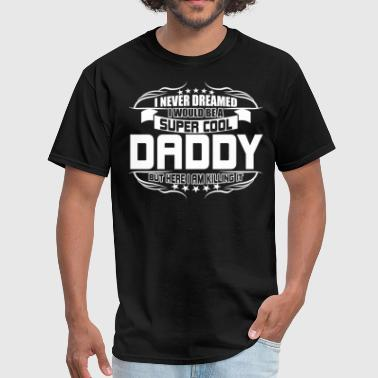 My Dad Is Super Cool I Would Be A Super Cool Daddy T Shirt - Men's T-Shirt