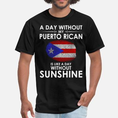 A Day Without Sunshine Day Without Puerto Rican Is Day Without Sunshine - Men's T-Shirt