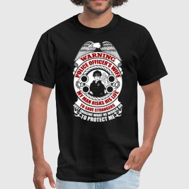 Police Officers Wife Warning Police Officer's Wife T Shirt - Men's T-Shirt