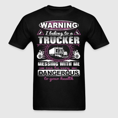 Warning I Belong To A Trucker Dont Mess With Me - Men's T-Shirt