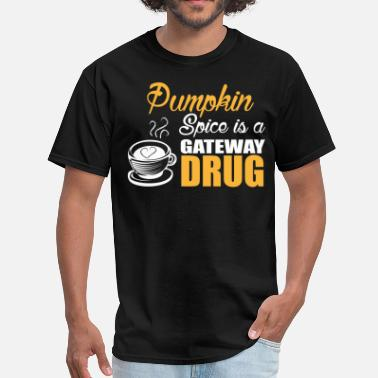 Fall Pumpkin Spice Is A Gateway Drug - Men's T-Shirt