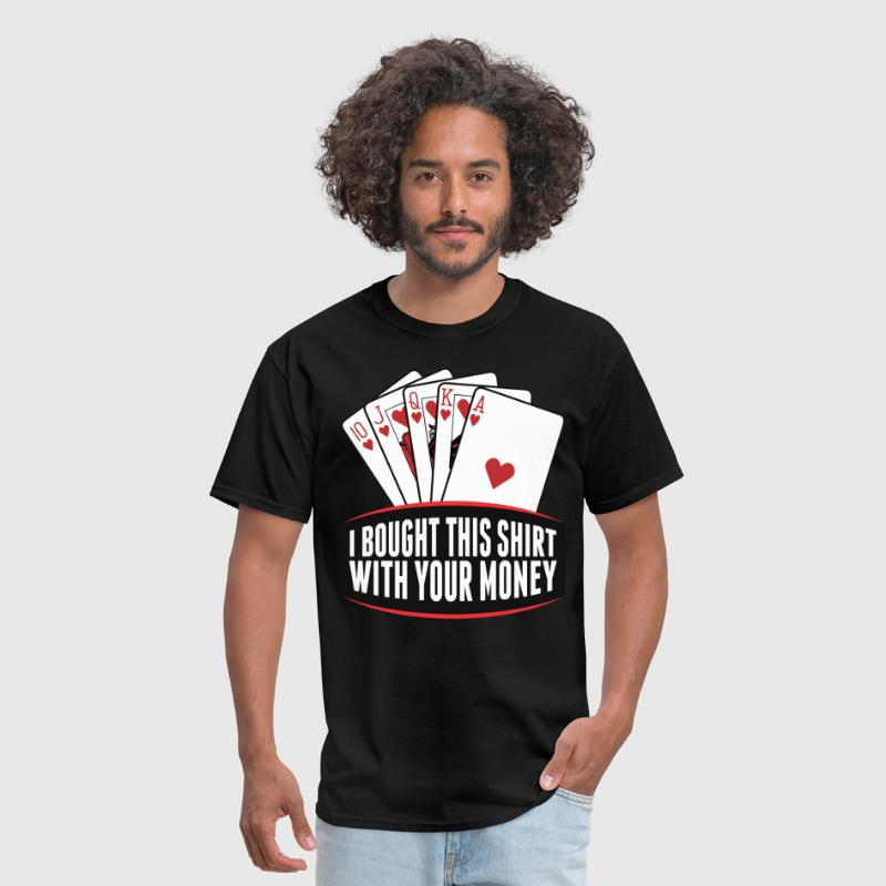 I Bought This Shirt With Your Money - Men's T-Shirt