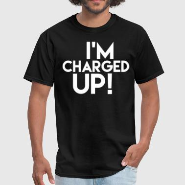 I'm Charged Up Shirt - Men's T-Shirt