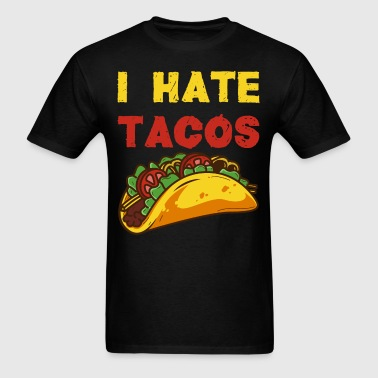 I hate Tacos / Taco Food Hate Mexican Mexico - Men's T-Shirt
