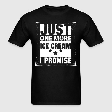 Just One More Ice Cream I Promise - Men's T-Shirt
