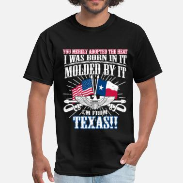 Cool Texas From Texas - I was born in the heat, molded by it - Men's T-Shirt