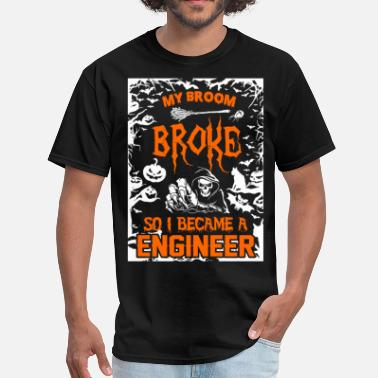 Broom My Broom Broke So I Became A Engineer - Men's T-Shirt