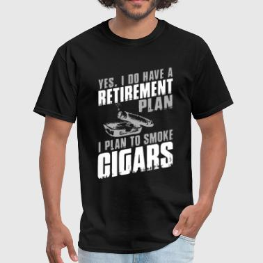 yes I do have a retirement plan I plan to smoke ci - Men's T-Shirt