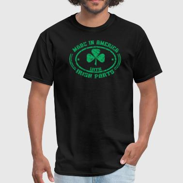 Made In America With Irish Parts - Men's T-Shirt
