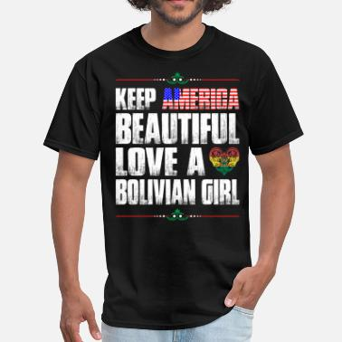 Bolivian Keep America Beautiful Love A Bolivian Girl - Men's ...