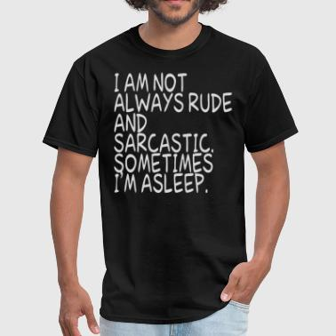 Not Always Rude I am not always rude and Sarcastic - Men's T-Shirt
