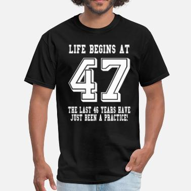 Life Begins At 47 Life Begins At 47... 47th Birthday - Men's T-Shirt