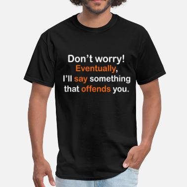 Sarcastic Sayings Eventually Offend You - Men's T-Shirt