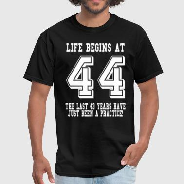 Life Begins At 44 Life Begins At 44... 44th Birthday - Men's T-Shirt