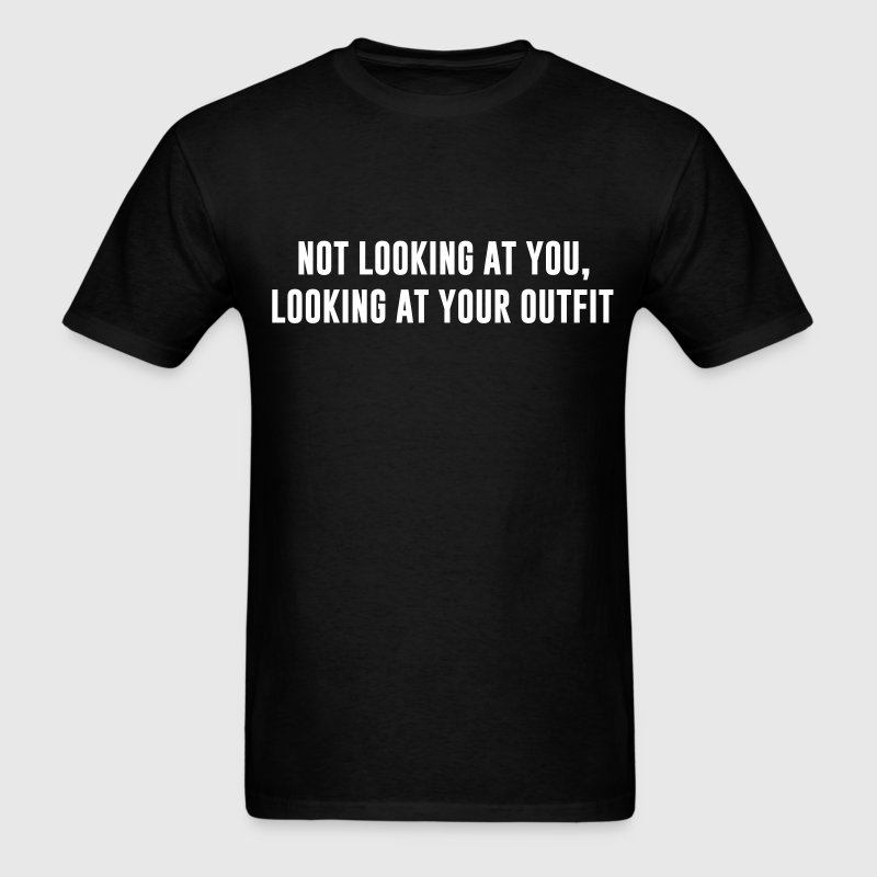 Not looking at you, Looking at your outfit - Men's T-Shirt