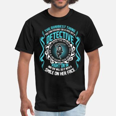 Detective The Dumbest Thing You Can Possibly Do is Piss Off  - Men's T-Shirt