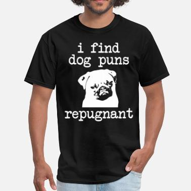 Repugnant I find dog puns repugnant - Men's T-Shirt