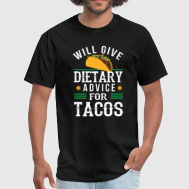 Dietary Aide Will Give Dietary Advice for Tacos Funny Gift - Men's T-Shirt